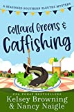 Collard Greens and Catfishing: A Funny Culinary Cozy Mystery (Seasoned Southern Sleuths Cozy Mystery Book 2)