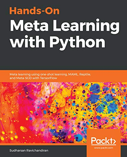 Hands-On Meta Learning with Python: Meta learning using one-shot learning, MAML, Reptile, and Meta-SGD with TensorFlow (English Edition)