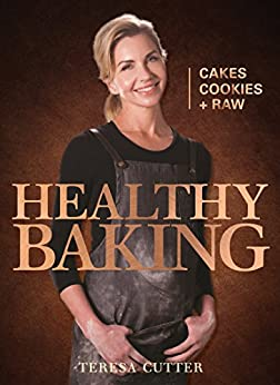 Healthy Baking: Cakes, Cookies + Raw (Healthy Chef) by [Teresa Cutter]
