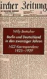 Berlin und Deutschland in den zwanziger Jahren: NZZ Korrespondenz 1925-1929 - Alfred Cattani