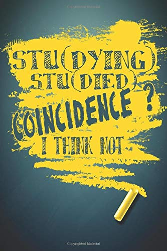 stu(dying) stu(died) coincidence ? i think not: Gift for Student   Funny study quotes notebook   Journal notebook   Lined College Ruled Pages   6 x 9 inches