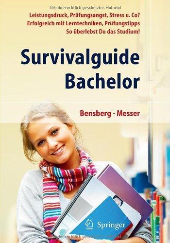 Survivalguide Bachelor. Leistungsdruck, Prüfungsangst, Stress und Co? Erfolgreich mit Lerntechniken, Prüfungstipps. So überlebst Du das Studium! by Gabriele Bensberg (2010-10-22)