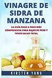 Vinagre De Sidra De Manzana: La guia paso a paso mas comprensiva para bajar de peso y tener salud total (Apple Cider Vinegar en Español/ Apple Cider Vinegar in Spanish)