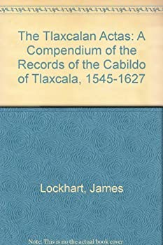 The Tlaxcalan Actas: A Compendium of the Records of the Cabildo of Tlaxcala, 1545-1627 0874802539 Book Cover
