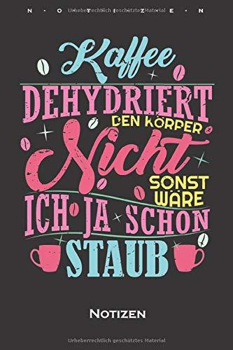 """""""Kaffee dehydriert den Körper nicht, sonst wäre ich ja schon Staub"""" Notizbuch: Punkteraster Notizbuch für Kaffeeliebhaber"""