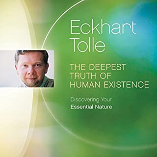 The Deepest Truth of Human Existence     Discovering Your Essential Nature              By:                                                                                                                                 Eckhart Tolle                               Narrated by:                                                                                                                                 Eckhart Tolle                      Length: 1 hr and 24 mins     Not rated yet     Overall 0.0