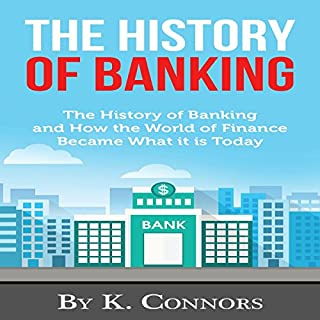 The History of Banking     The History of Banking and How the World of Finance Became What It Is Today              By:                                                                                                                                 K. Connors                               Narrated by:                                                                                                                                 Michael J. Cover                      Length: 29 mins     8 ratings     Overall 3.5