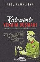 Kalemimle Yandim Düsmani; Ikinci Dünya Savasina Katilan Kazan Tatar Yazar ve Sairleri