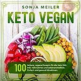 Keto Vegan: 100 leckere, vegane Rezepte für die Keto Diät. Inkl. Nährwerten und...