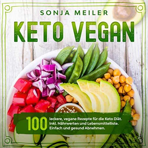 Keto Vegan: 100 leckere, vegane Rezepte für die Keto Diät. Inkl. Nährwerten und Lebensmittelliste. Einfach und gesund Abnehmen.