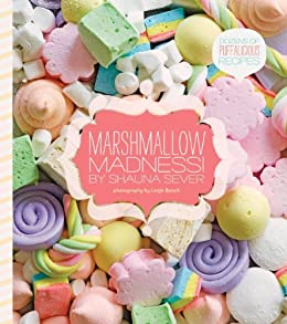 Marshmallow Madness!: Dozens of Puffalicious Recipes by [Shauna Sever, Leigh Beisch]