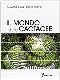 Il mondo delle cactacee. Ediz. illustrata