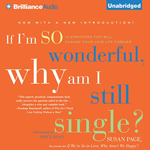 If I'm So Wonderful, Why Am I Still Single?     Ten Strategies That Will Change Your Love Life Forever               Autor:                                                                                                                                 Susan Page                               Sprecher:                                                                                                                                 Joyce Bean                      Spieldauer: 9 Std. und 2 Min.     Noch nicht bewertet     Gesamt 0,0