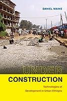 Under Construction: Technologies of Development in Urban Ethiopia
