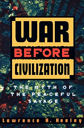 Compare Textbook Prices for War Before Civilization: The Myth of the Peaceful Savage Reprint Edition ISBN 9780195119121 by Keeley, Lawrence H.