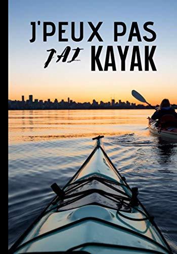 J'peux pas j'ai kayak: Cahier de notes pour passionné et amateur de kayak - passion de canoë, sport en plein air| 100 pages au format 7*10 pouces