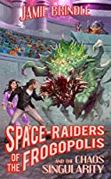 Space Raiders of the Frogopolis, and the Chaos Singularity (Tales from the Storystream)