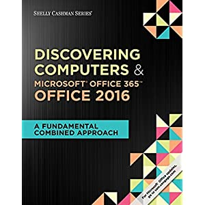 Shelly Cashman Series Discovering Computers & MicrosoftOffice 365 & Office 2016: A Fundamental Combined Approach