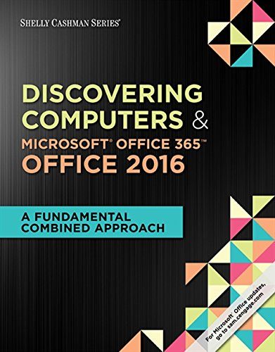 Compare Textbook Prices for Shelly Cashman Series Discovering Computers & Microsoft Office 365 & Office 2016: A Fundamental Combined Approach 1 Edition ISBN 9781305871809 by Campbell, Jennifer T.,Freund, Steven M.,Frydenberg, Mark,Last, Mary Z.,Pratt, Philip J.