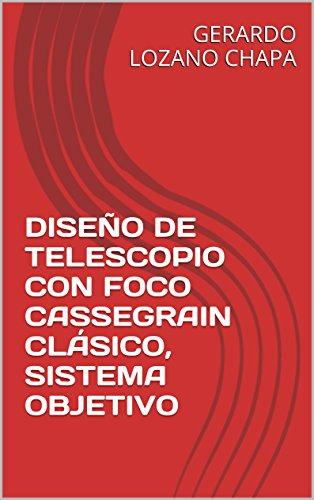DISEÑO DE TELESCOPIO CON FOCO CASSEGRAIN CLÁSICO, SISTEMA OBJETIVO (Spanish Edition)