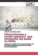 Ciberactivismo y acción colectiva. Una etnografía del pedal en Quito: ¿Cómo se configura la comunicación y el activismo político dentro de las redes sociales digitales? (Spanish Edition)