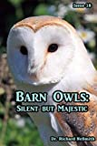 Barn Owls: Silent but Majestic: 18 (Love of Nature)