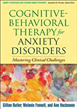 Cognitive-Behavioral Therapy for Anxiety Disorders: Mastering Clinical Challenges (Guides to Individualized Evidence-Based...