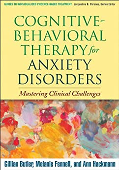 Cognitive-Behavioral Therapy for Anxiety Disorders: Mastering Clinical Challenges (Guides to Individualized Evidence-Based Treatment) (English Edition) par [Gillian Butler, Melanie Fennell, Ann Hackmann]