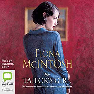 The Tailor's Girl                   By:                                                                                                                                 Fiona McIntosh                               Narrated by:                                                                                                                                 Madeleine Leslay                      Length: 15 hrs and 47 mins     56 ratings     Overall 4.5