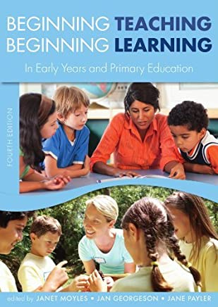 Beginning Teaching, Beginning Learning by Janet Moyles Jan Georgeson Jane Payler(2011-08-01)