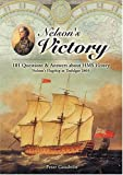 Nelson s Victory: 101 Questions and Answers about HMS Victory, Nelson s Flagship at Trafalgar