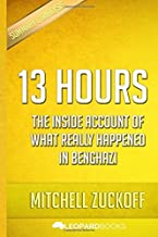 13 Hours: The Inside Account of What Really Happened In Benghazi: by Mitchell Zuckoff | Unofficial & Independent Summary &...