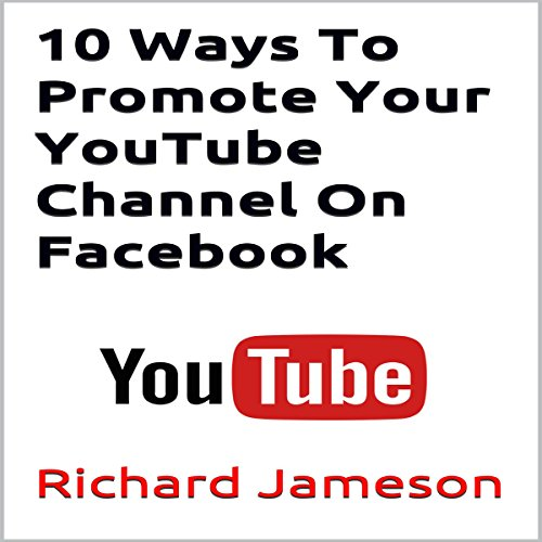 10 Ways to Promote Your YouTube Channel on Facebook audiobook cover art