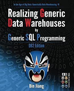 Realizing Generic Data Warehouses by Generic SQL Programming: DB2 Edition (In the Age of Big Data: Generically Data Warehousing) (Volume 6)