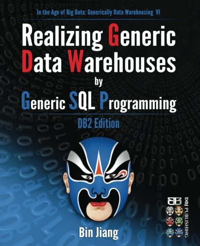 Realizing Generic Data Warehouses by Generic SQL Programming: DB2 Edition (In the Age of Big Data: Generically Data Warehousing, Band 6)