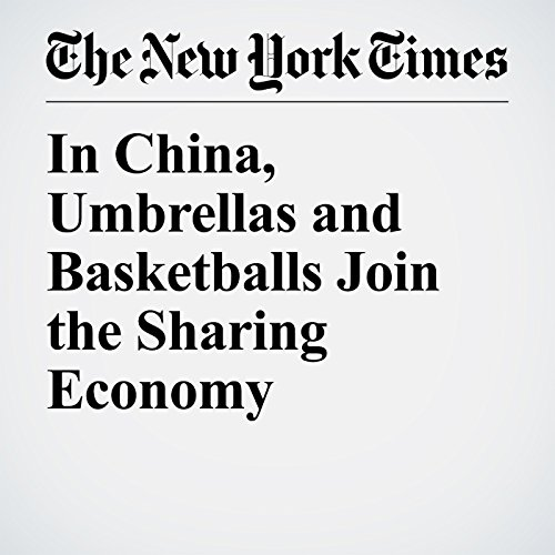 In China, Umbrellas and Basketballs Join the Sharing Economy copertina