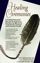 Healing Ceremonies: Creating Personal Rituals for Spiritual, Emotional, Physical & Mental Health