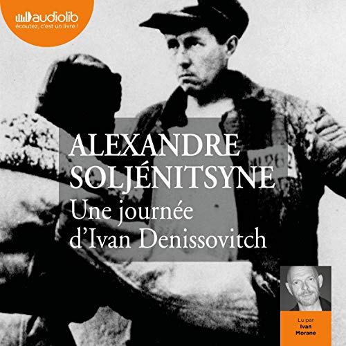 Une journée d'Ivan Denissovitch                   De :                                                                                                                                 Alexandre Soljénitsyne                               Lu par :                                                                                                                                 Ivan Morane                      Durée : 5 h et 58 min     Pas de notations     Global 0,0