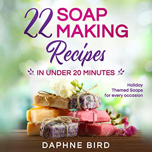 22 Soap Making Recipes in Under 20 Minutes  By  cover art