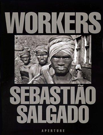 Sebastião Salgado: Workers: Archaeology of the Industrial Age