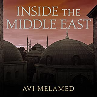 Inside the Middle East     Making Sense of the Most Dangerous and Complicated Region on Earth              By:                                                                                                                                 Avi Melamed                               Narrated by:                                                                                                                                 Vikas Adam                      Length: 11 hrs and 29 mins     38 ratings     Overall 4.1