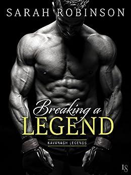 Breaking a Legend: A Kavanagh Legends Novel by [Sarah Robinson]
