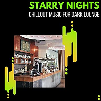 Starry Nights - Chillout Music For Dark Lounge