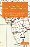 The Ancient Geography of India: The Buddhist Period, Including the Campaigns of Alexander, and the Travels of Hwen-Thsang (Cambridge Library Collection - Perspectives from the Royal Asiatic Society)