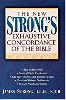 The New Strong's Exhaustive Concordance of the Bible: With Main Concordance, Appendix to the Main Concordance, Hebrew and Aramaic Dictionary of the Old Testament, Greek Dictionary of the New Testament