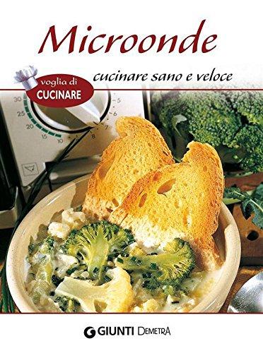 Microonde cucinare sano e veloce (Voglia di cucinare)