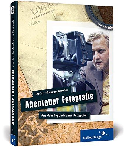 Abenteuer Fotografie. Aus dem Logbuch eines Fotografen