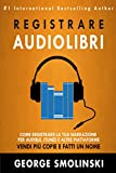 Come registrare il tuo audiolibro per Audible, iTunes, ed altre piattaforme (Italian Edition)