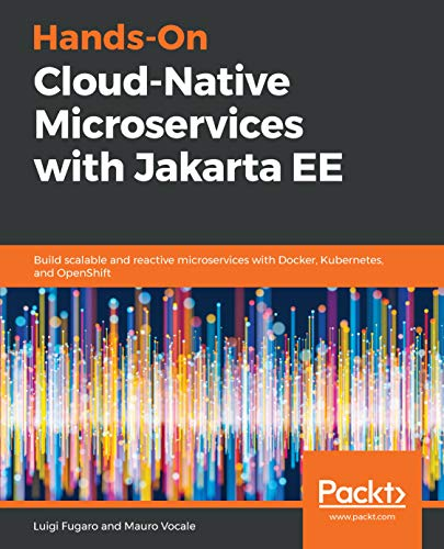 Hands-On Cloud-Native Microservices with Jakarta EE: Build scalable and reactive microservices with Docker, Kubernetes, and OpenShift (English Edition)
