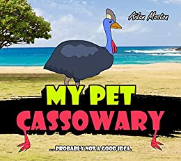 My Pet Cassowary by [Aidan Moston]